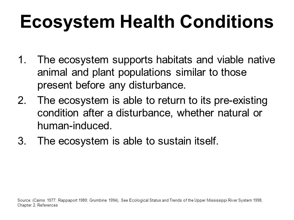 1.The ecosystem supports habitats and viable native animal and plant populations similar to those present before any disturbance. 2.The ecosystem is a