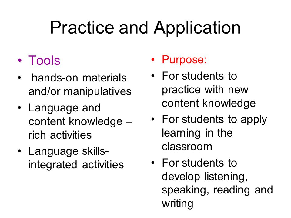 Key Definitions Practice: refers to the opportunities provided to English language learners to become familiar, analyze and/or experiment with content and language topics Application: refers to the ways in which learners apply what they have learned in different contexts and situations