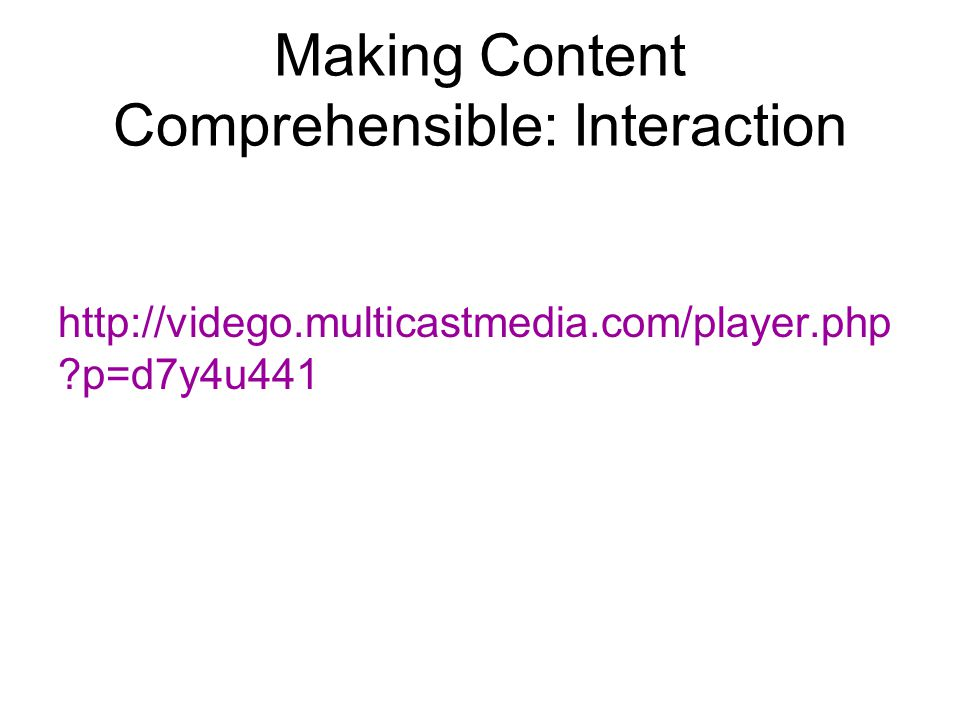 Making Content Comprehensible http://vidego.multicastmedia.com/playe r.php p=da46imyr