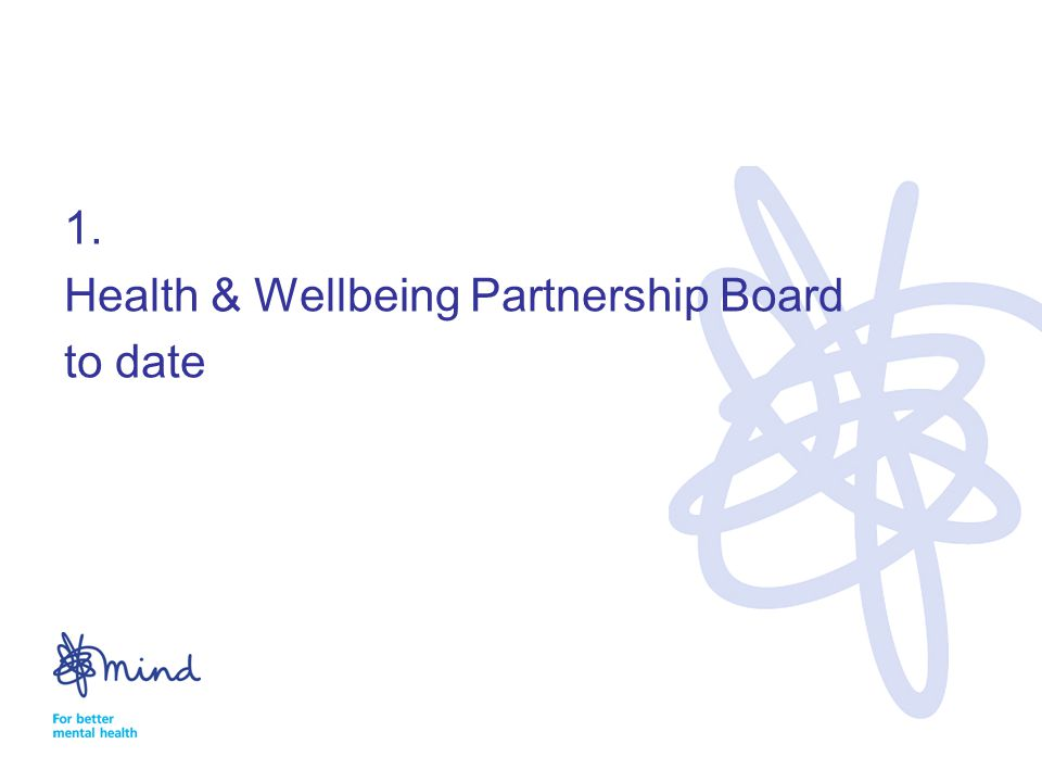 1. Health & Wellbeing Partnership Board to date