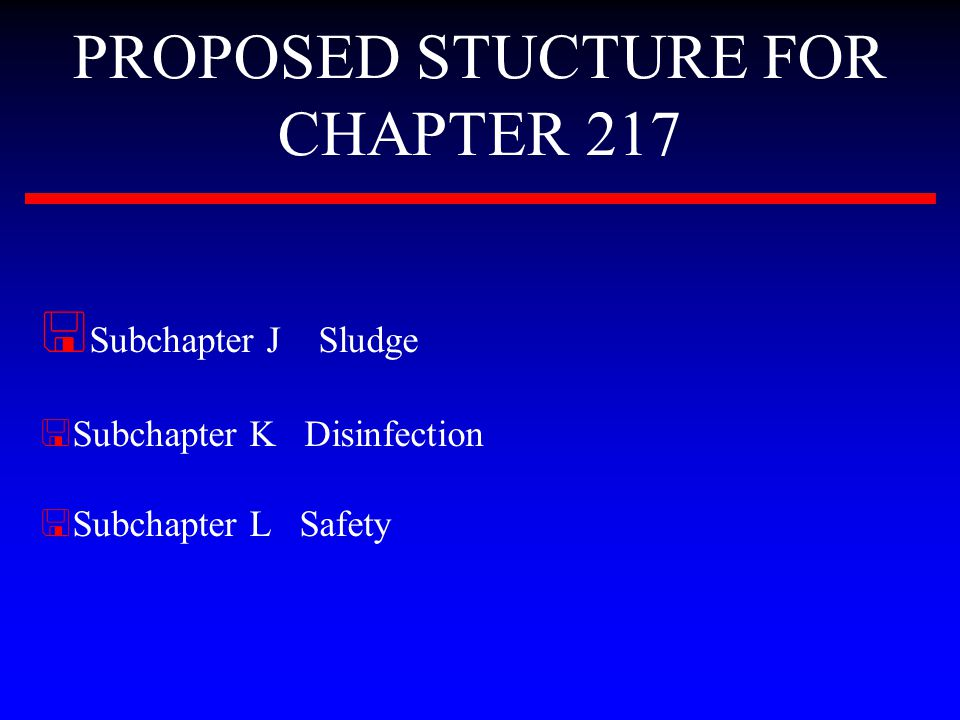 PROPOSED STUCTURE FOR CHAPTER 217 < Subchapter J Sludge < Subchapter K Disinfection < Subchapter L Safety