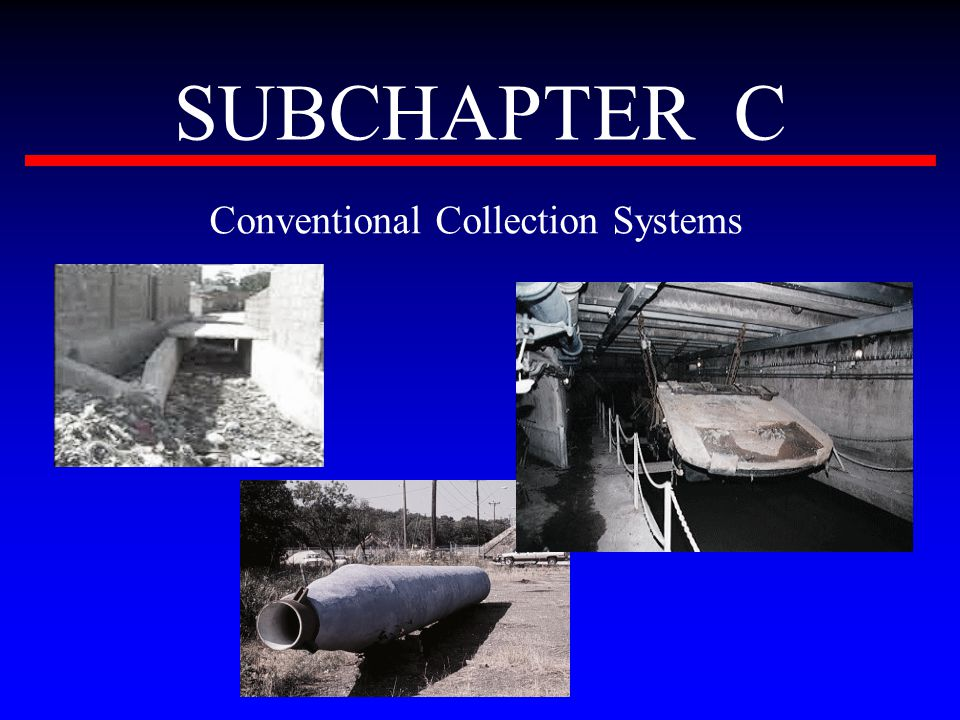 SUBCHAPTER C Conventional Collection Systems