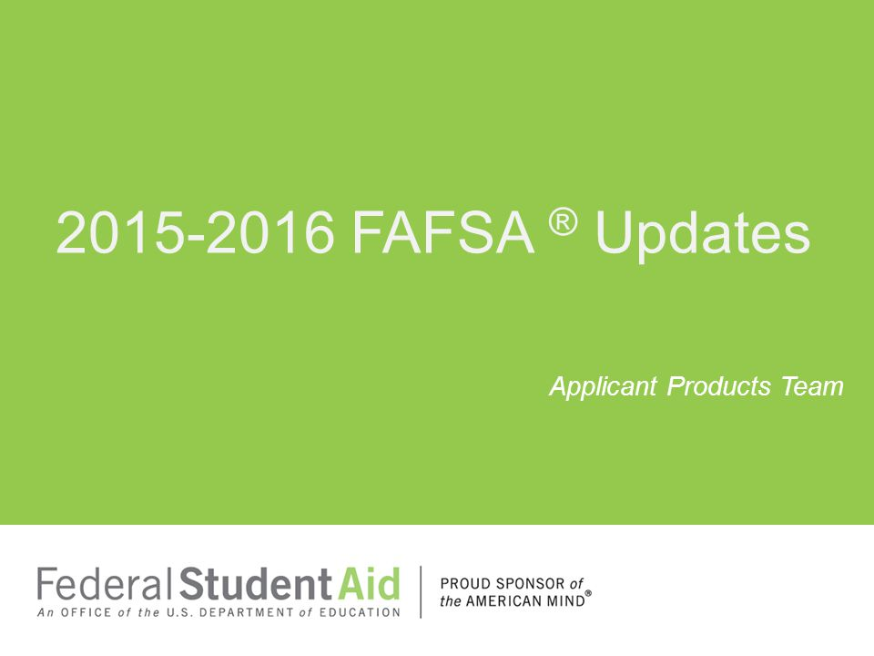 Applicant Products Team 2015-2016 FAFSA ® Updates