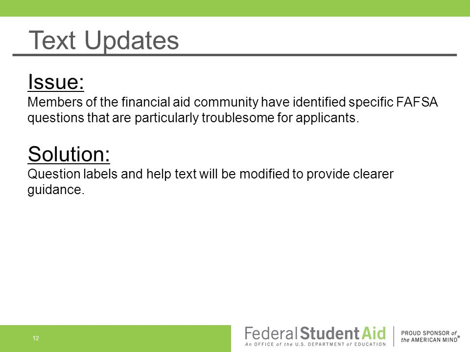 Text Updates Issue: Members of the financial aid community have identified specific FAFSA questions that are particularly troublesome for applicants.