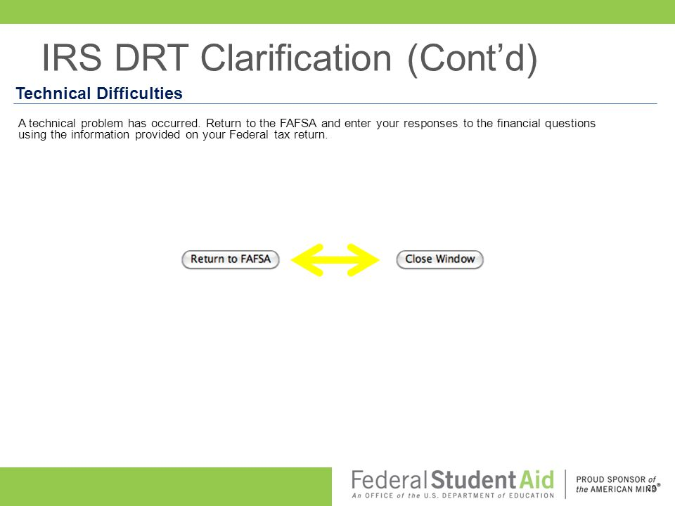Technical Difficulties A technical problem has occurred. Return to the FAFSA and enter your responses to the financial questions using the information