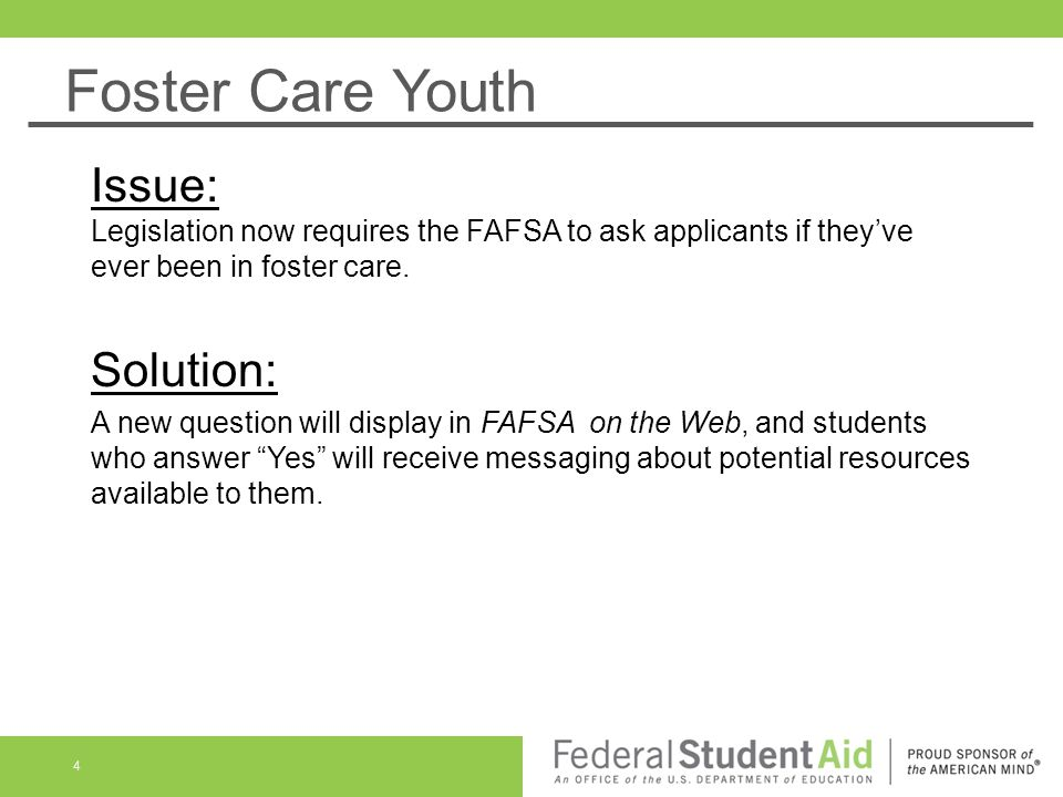 Foster Care Youth Issue: Legislation now requires the FAFSA to ask applicants if they've ever been in foster care. Solution: A new question will displ