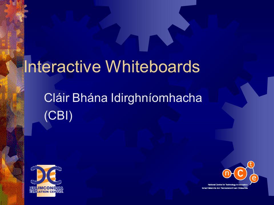 Interactive Whiteboards Cláir Bhána Idirghníomhacha (CBI)