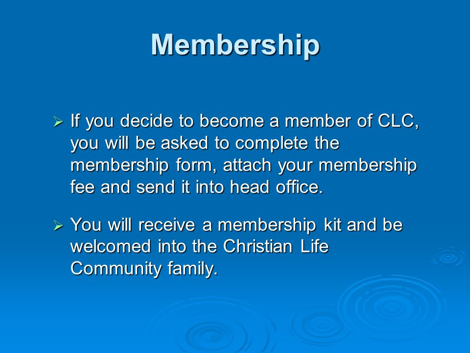 Membership  If you decide to become a member of CLC, you will be asked to complete the membership form, attach your membership fee and send it into head office.