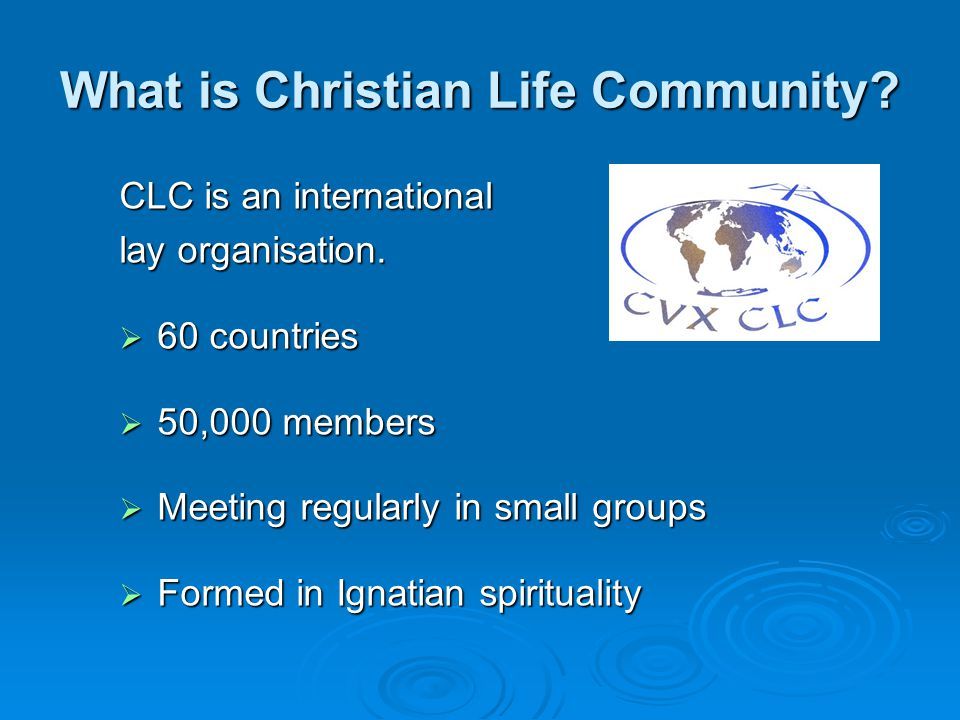 What is Christian Life Community. CLC is an international lay organisation.