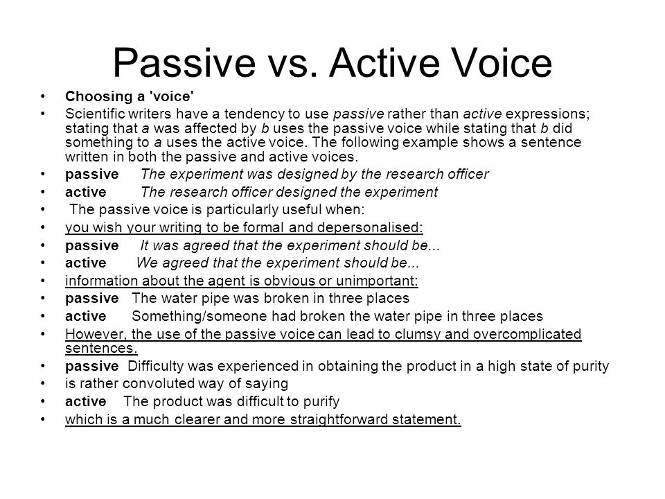 Passive vs. Active Voice Choosing a 'voice' Scientific writers have a tendency to use passive rather than active expressions; stating that a was affec