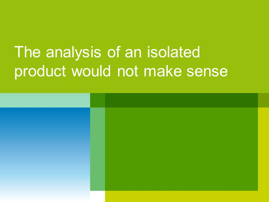 The analysis of an isolated product would not make sense