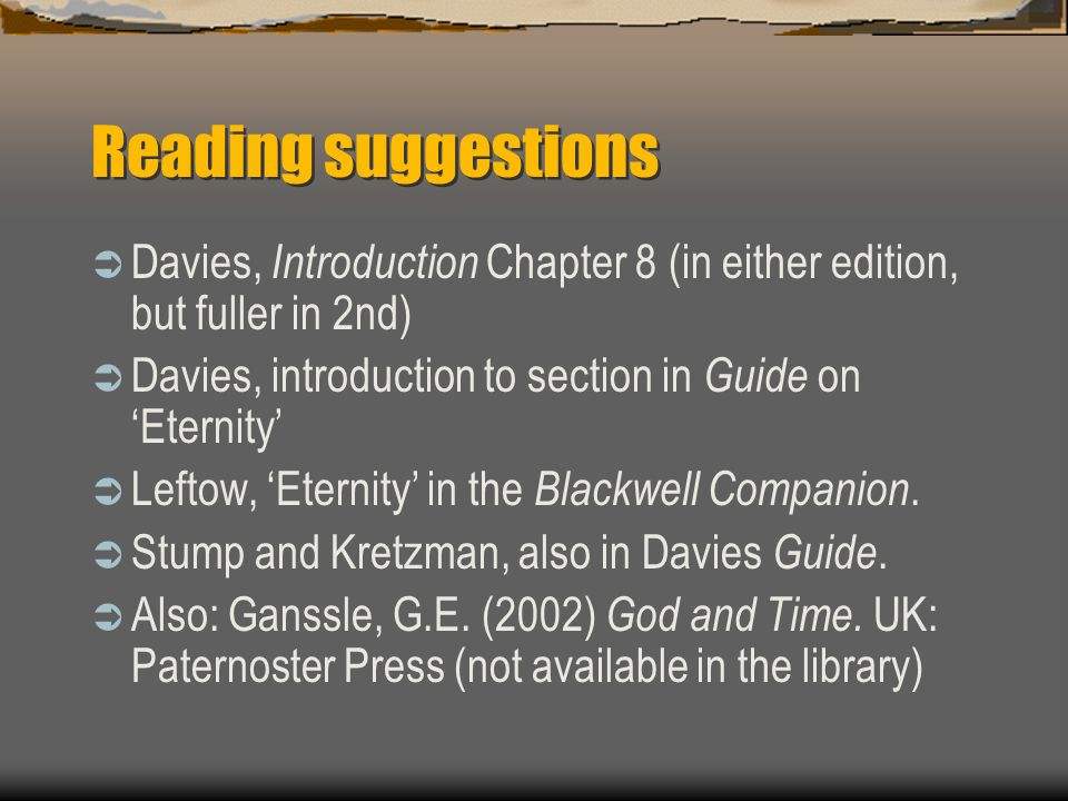 Reading suggestions  Davies, Introduction Chapter 8 (in either edition, but fuller in 2nd)  Davies, introduction to section in Guide on 'Eternity' 