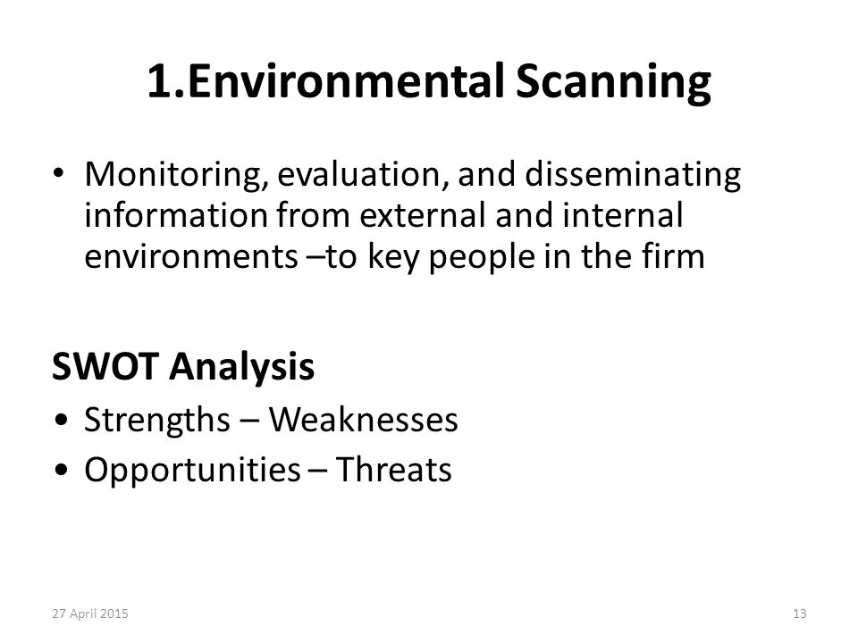 13 1.Environmental Scanning Monitoring, evaluation, and disseminating information from external and internal environments –to key people in the firm S