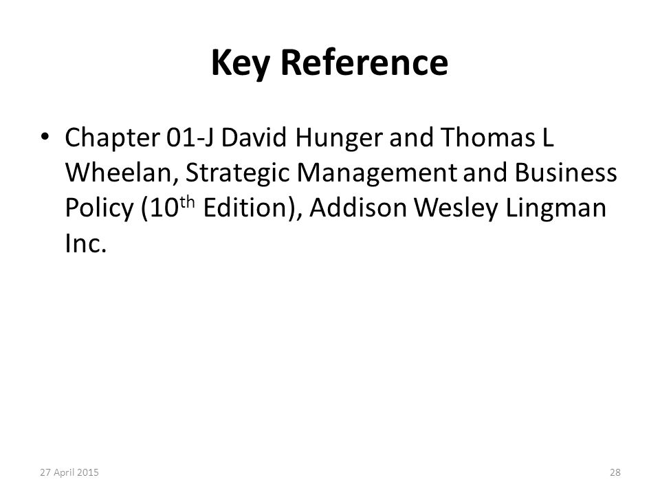 Key Reference Chapter 01-J David Hunger and Thomas L Wheelan, Strategic Management and Business Policy (10 th Edition), Addison Wesley Lingman Inc. 27