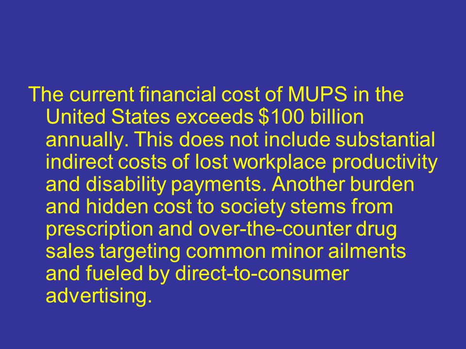 The current financial cost of MUPS in the United States exceeds $100 billion annually.