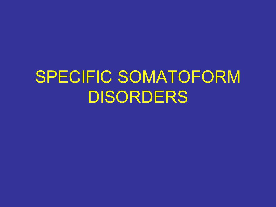 SPECIFIC SOMATOFORM DISORDERS