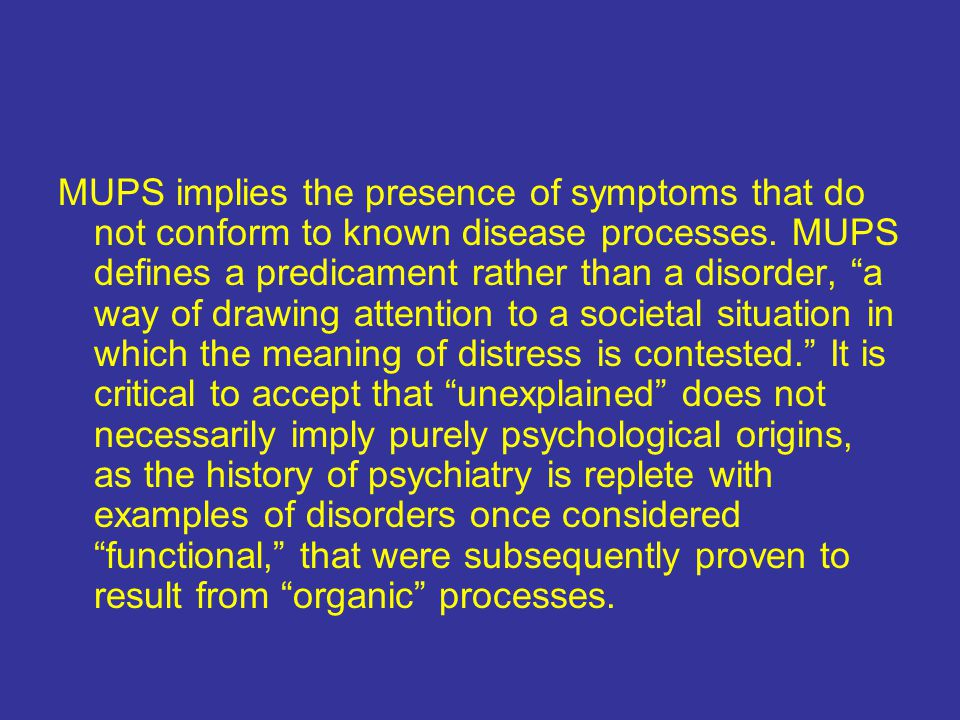 MUPS implies the presence of symptoms that do not conform to known disease processes.
