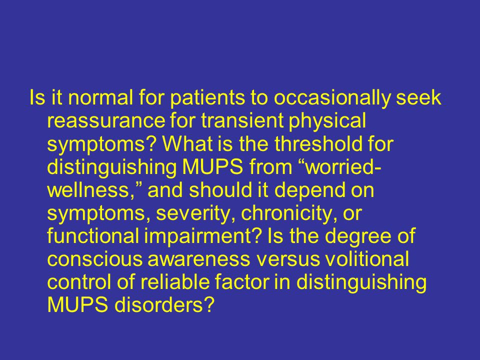Is it normal for patients to occasionally seek reassurance for transient physical symptoms.
