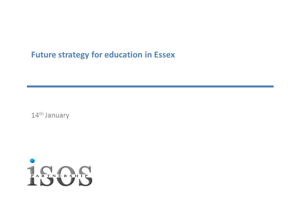 Future strategy for education in Essex 14 th January