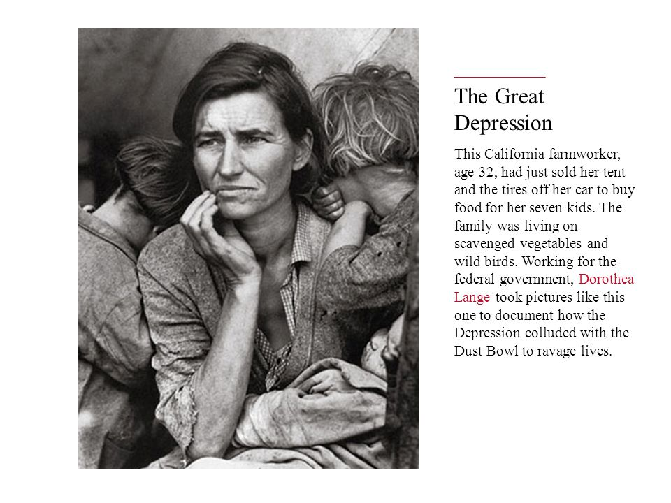 The Great Depression This California farmworker, age 32, had just sold her tent and the tires off her car to buy food for her seven kids.