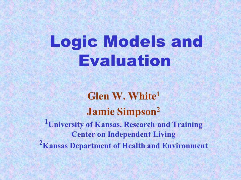 Logic Models and Evaluation Glen W.