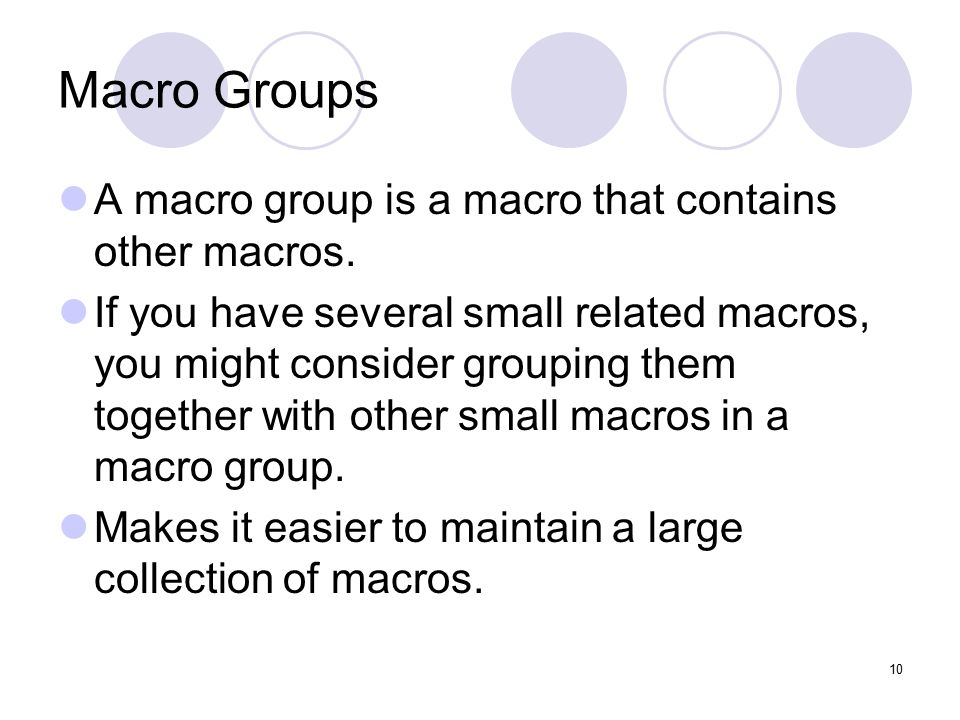10 Macro Groups A macro group is a macro that contains other macros.