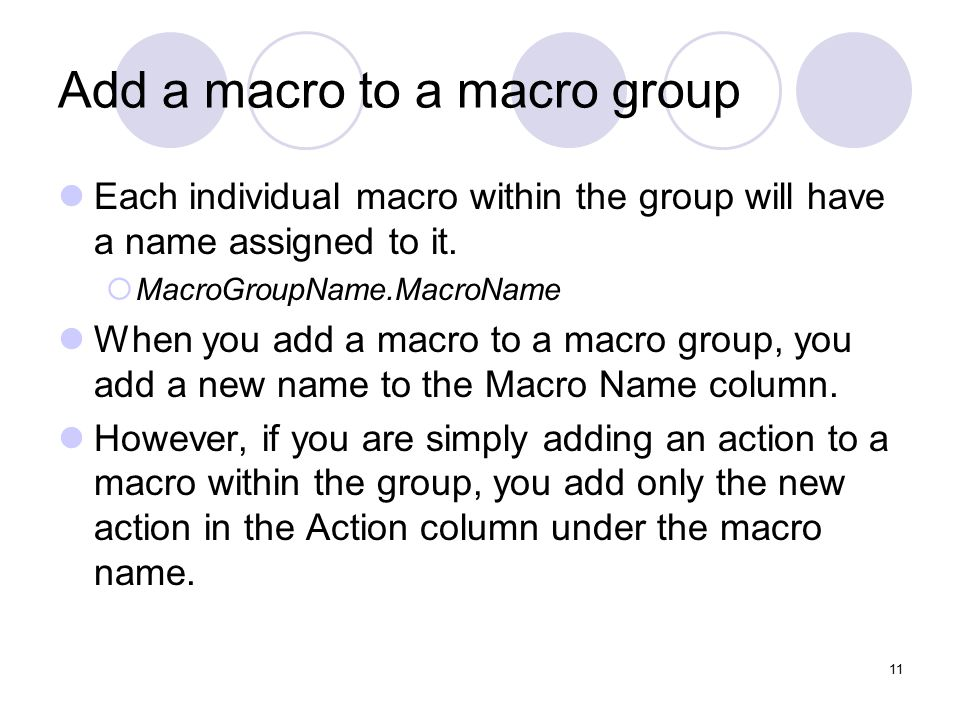11 Add a macro to a macro group Each individual macro within the group will have a name assigned to it.