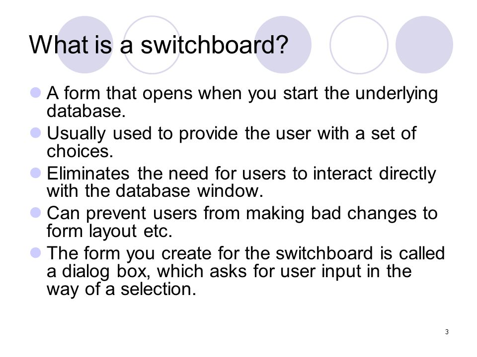 3 What is a switchboard. A form that opens when you start the underlying database.