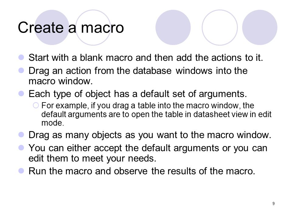 9 Create a macro Start with a blank macro and then add the actions to it.
