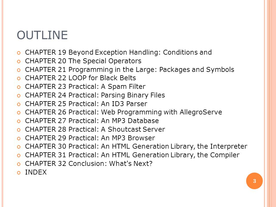 OUTLINE CHAPTER 19 Beyond Exception Handling: Conditions and CHAPTER 20 The Special Operators CHAPTER 21 Programming in the Large: Packages and Symbol