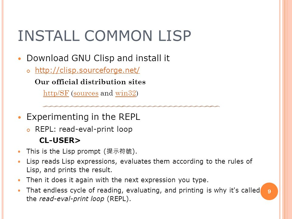 INSTALL COMMON LISP Download GNU Clisp and install it http://clisp.sourceforge.net/ Our official distribution sites http/SF (sources and win32) http/S