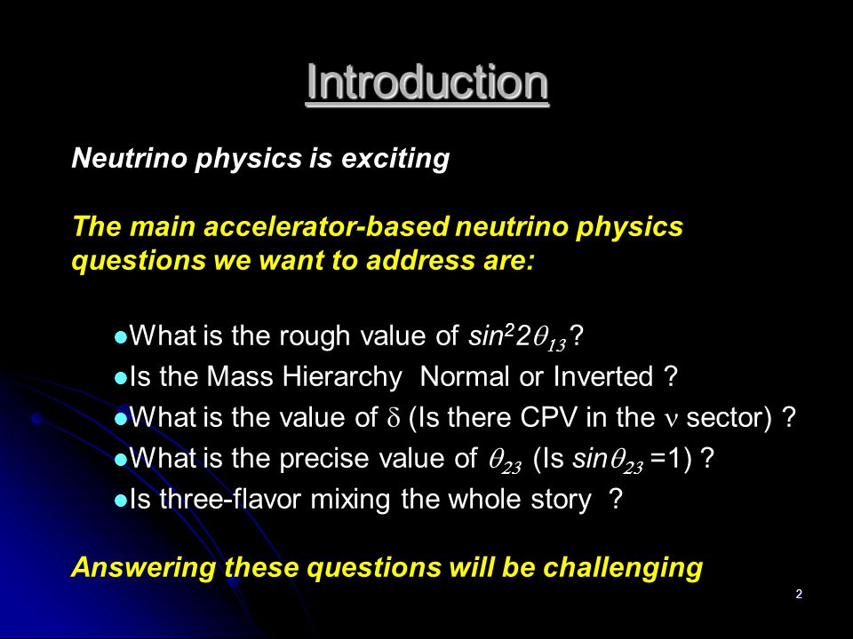 2 Introduction Neutrino physics is exciting The main accelerator-based neutrino physics questions we want to address are: What is the rough value of sin 2 2   .