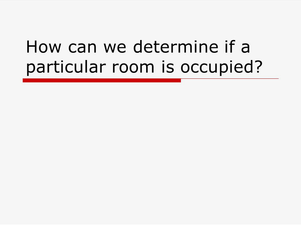 How can we determine if a particular room is occupied?