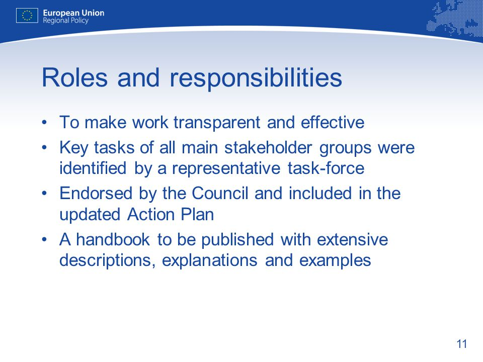 11 Roles and responsibilities To make work transparent and effective Key tasks of all main stakeholder groups were identified by a representative task-force Endorsed by the Council and included in the updated Action Plan A handbook to be published with extensive descriptions, explanations and examples