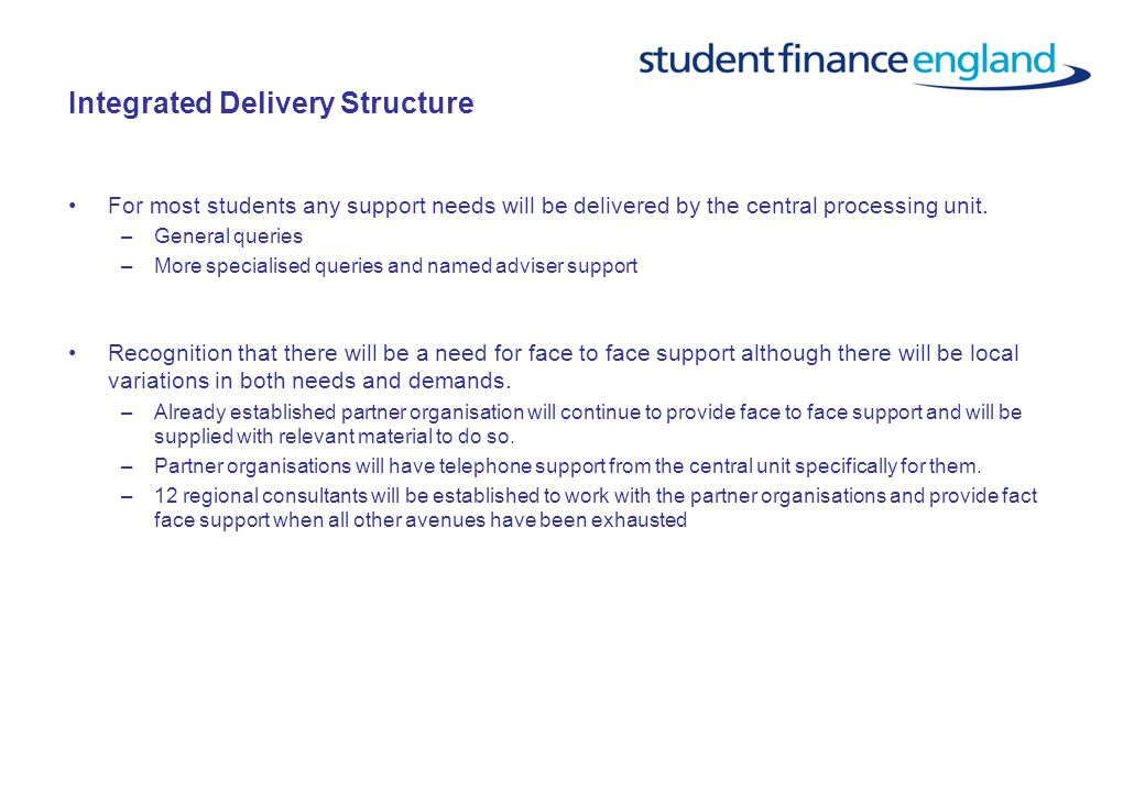 Integrated Delivery Structure For most students any support needs will be delivered by the central processing unit. –General queries –More specialised