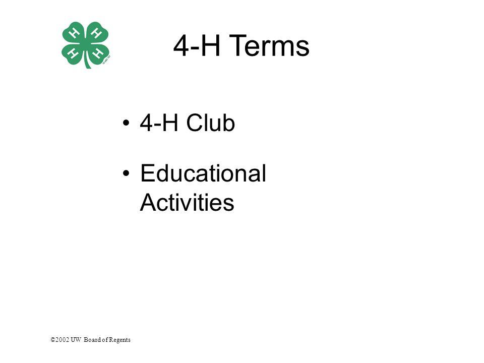 ©2002 UW Board of Regents 4-H Terms 4-H Club Educational Activities