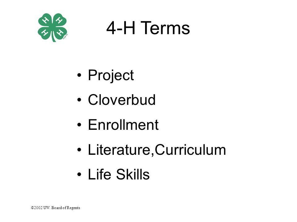 ©2002 UW Board of Regents 4-H Terms Project Cloverbud Enrollment Literature,Curriculum Life Skills