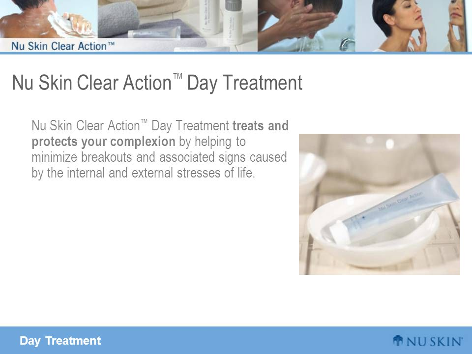 Day Treatment Nu Skin Clear Action ™ Day Treatment Nu Skin Clear Action ™ Day Treatment treats and protects your complexion by helping to minimize breakouts and associated signs caused by the internal and external stresses of life.