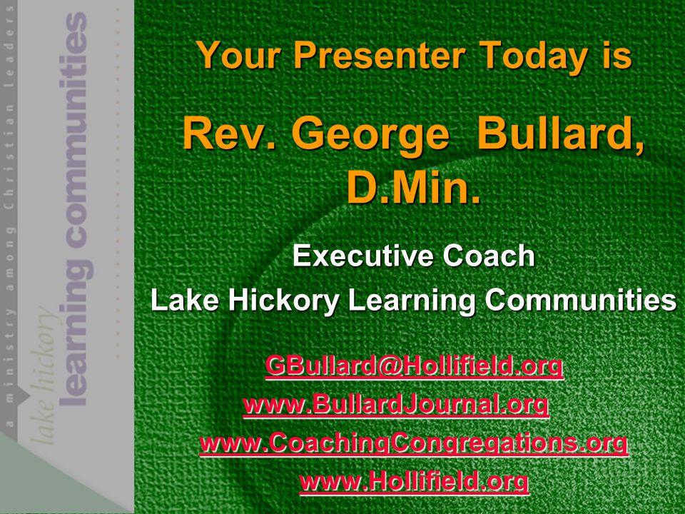 Your Presenter Today is Rev. George Bullard, D.Min.