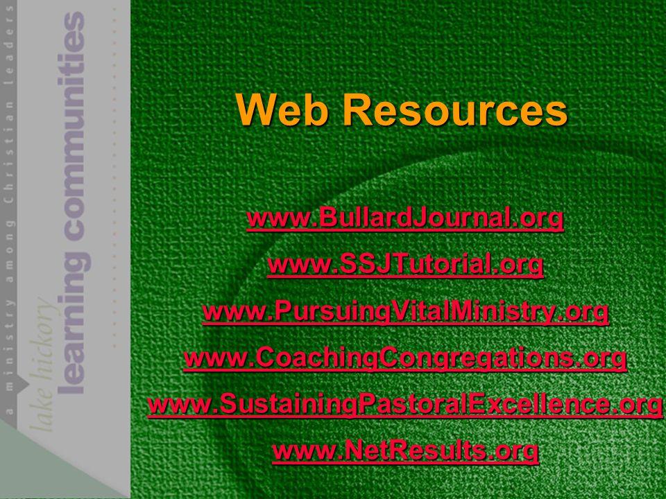 Web Resources www.BullardJournal.org www.SSJTutorial.org www.PursuingVitalMinistry.org www.CoachingCongregations.org www.SustainingPastoralExcellence.org www.NetResults.org