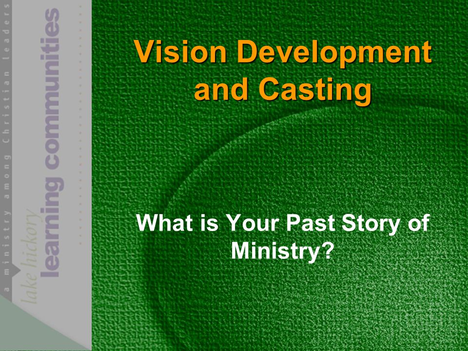 Vision Development and Casting What is Your Past Story of Ministry?