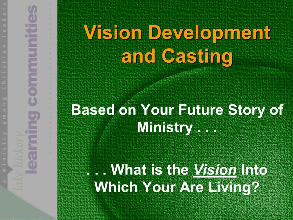 Vision Development and Casting Based on Your Future Story of Ministry......