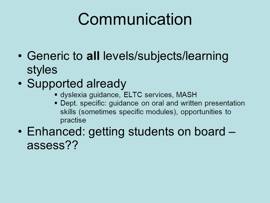 Communication Generic to all levels/subjects/learning styles Supported already  dyslexia guidance, ELTC services, MASH  Dept.