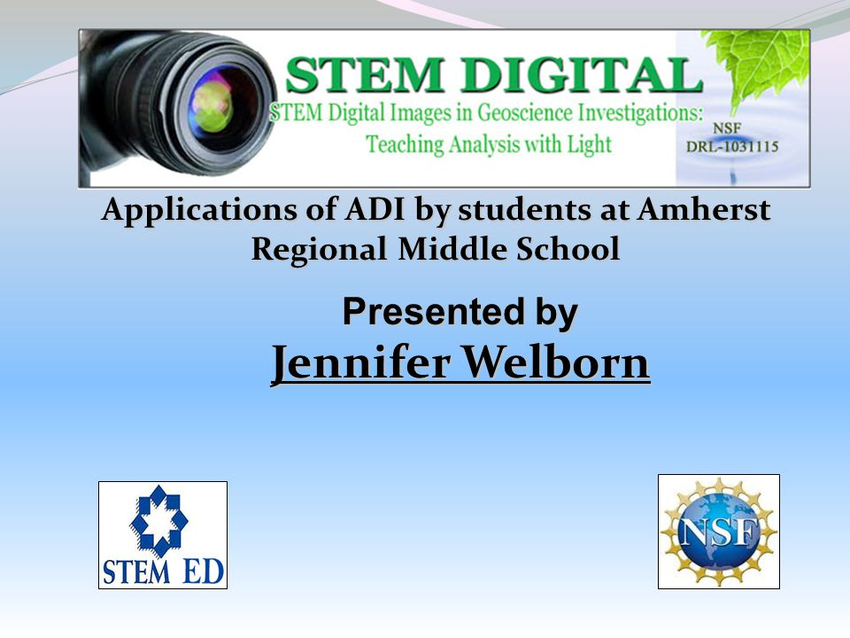 Applications of ADI by students at Amherst Regional Middle School Presented by Jennifer Welborn