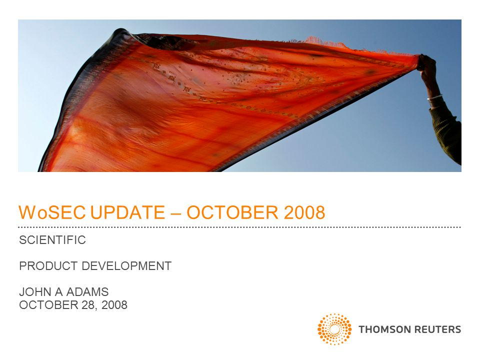 WoSEC UPDATE – OCTOBER 2008 SCIENTIFIC PRODUCT DEVELOPMENT JOHN A ADAMS OCTOBER 28, 2008