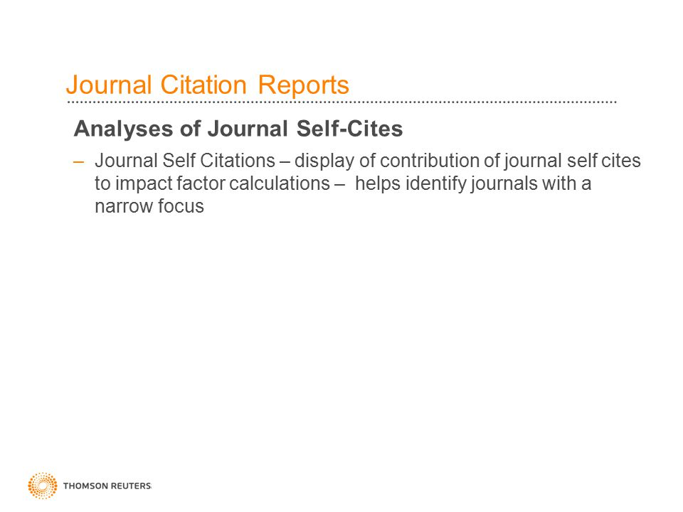 38 Analyses of Journal Self-Cites –Journal Self Citations – display of contribution of journal self cites to impact factor calculations – helps identify journals with a narrow focus Journal Citation Reports