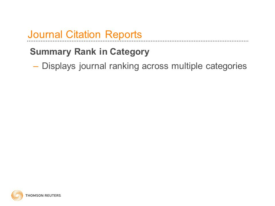 42 Summary Rank in Category –Displays journal ranking across multiple categories Journal Citation Reports