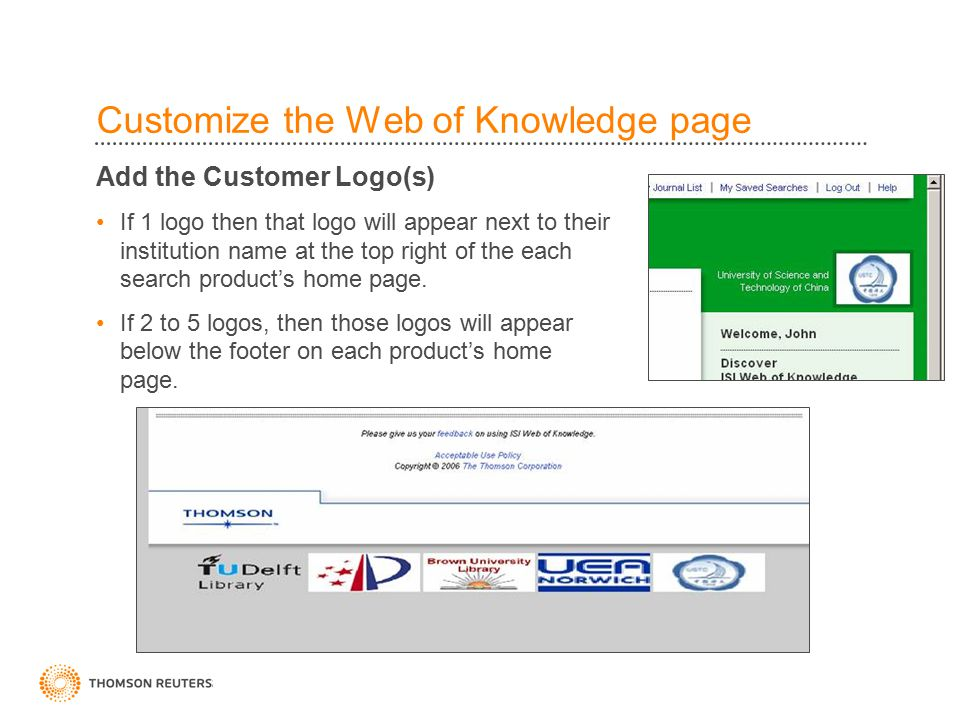 Customize the Web of Knowledge page Add the Customer Logo(s) If 1 logo then that logo will appear next to their institution name at the top right of the each search product's home page.