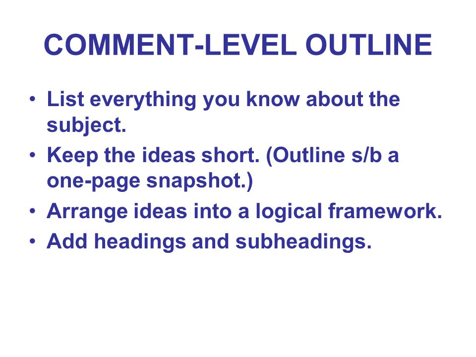 COMMENT-LEVEL OUTLINE List everything you know about the subject.