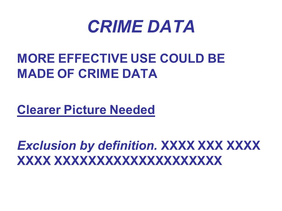 CRIME DATA MORE EFFECTIVE USE COULD BE MADE OF CRIME DATA Clearer Picture Needed Exclusion by definition.